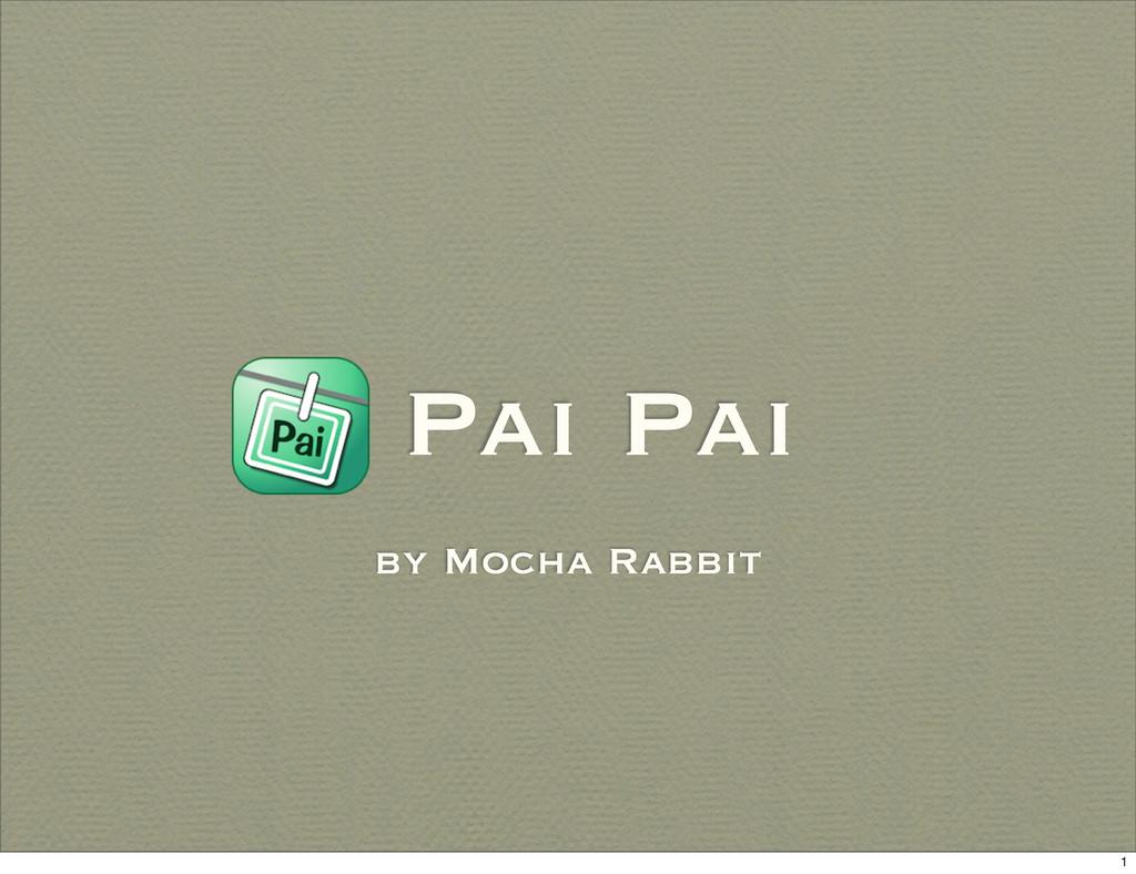 Pai Pai by Mocha Rabbit 1