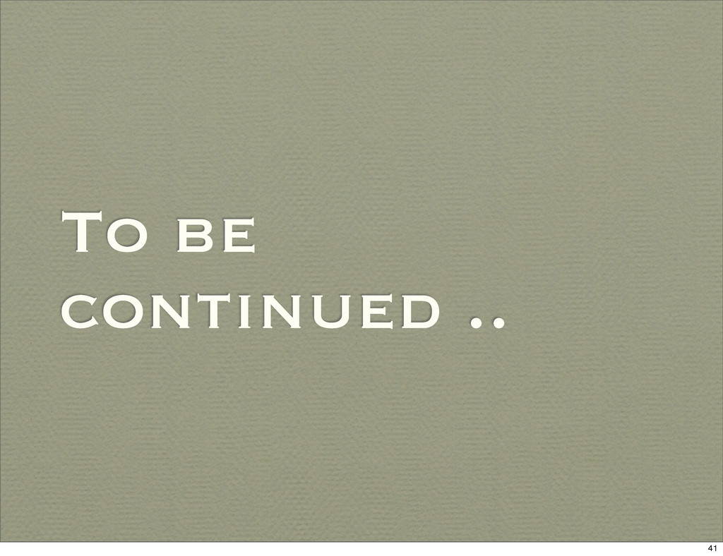 To be continued .. 41