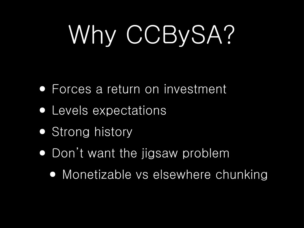 Why CCBySA? • Forces a return on investment • L...