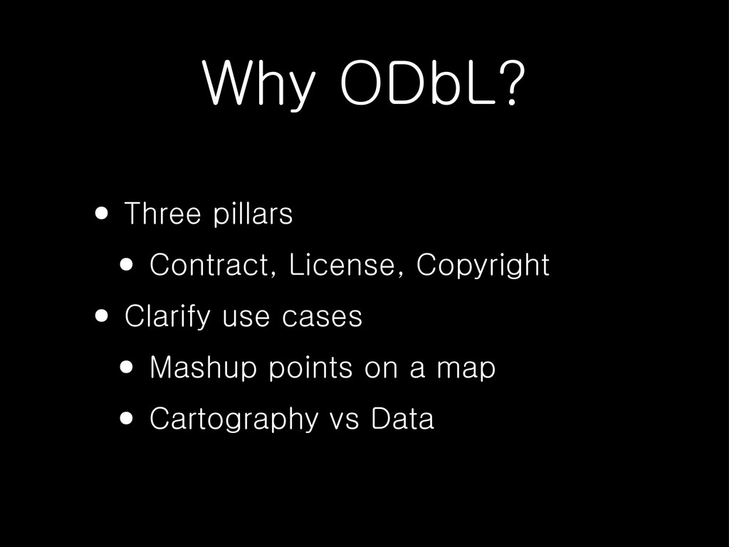 Why ODbL? • Three pillars • Contract, License, ...
