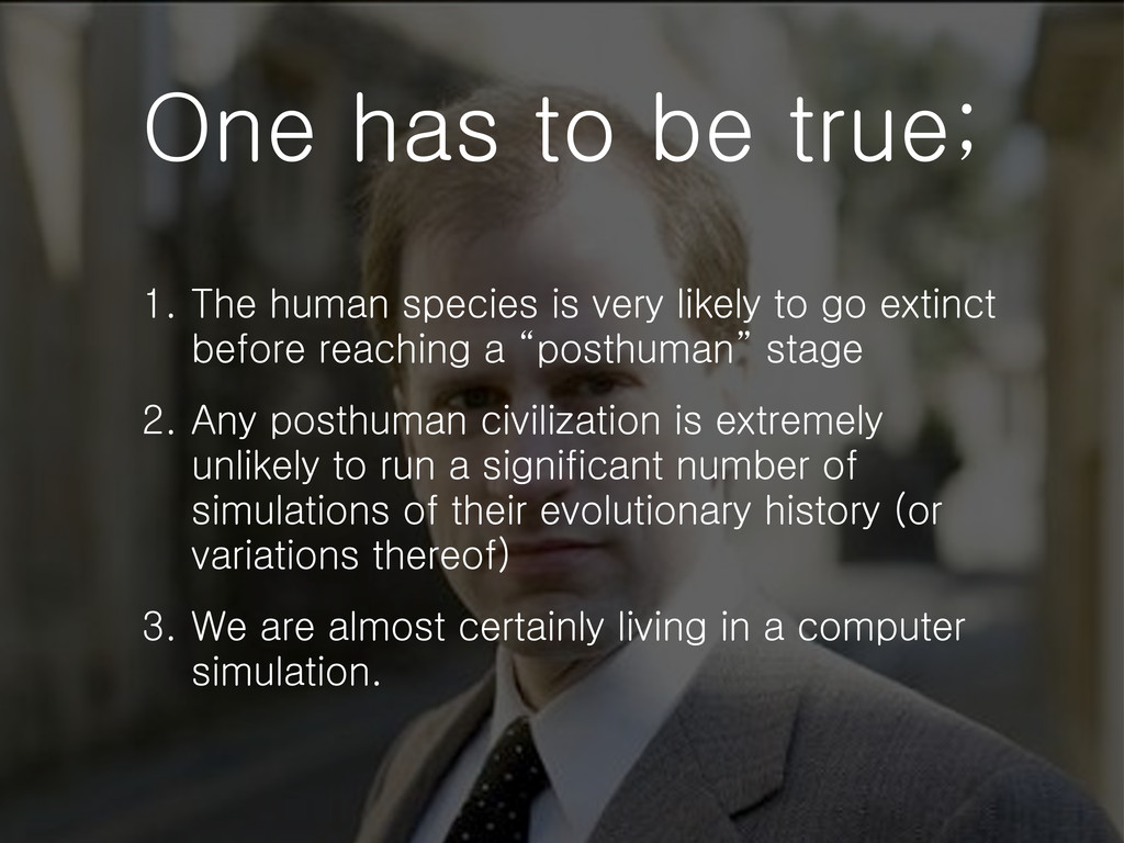 One has to be true; 1. The human species is ver...