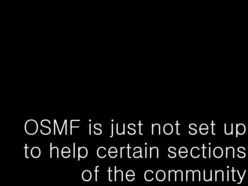 OSMF is just not set up to help certain section...