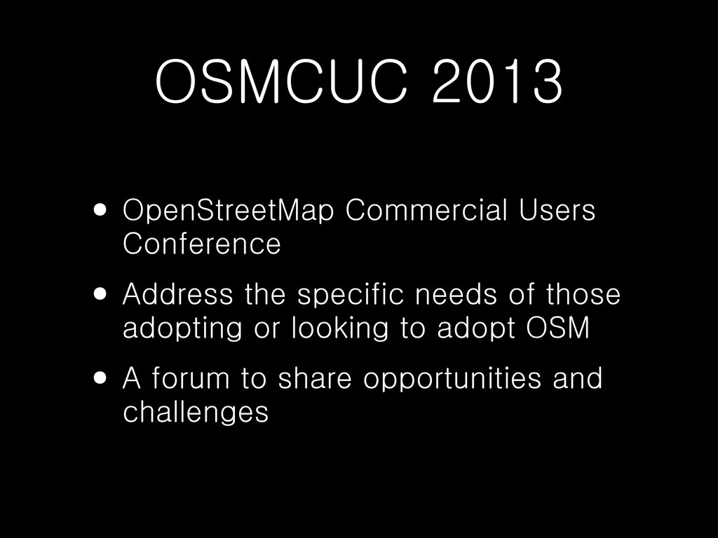 OSMCUC 2013 • OpenStreetMap Commercial Users Co...
