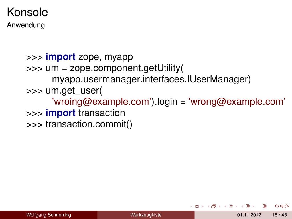 Konsole Anwendung >>> import zope, myapp >>> um...
