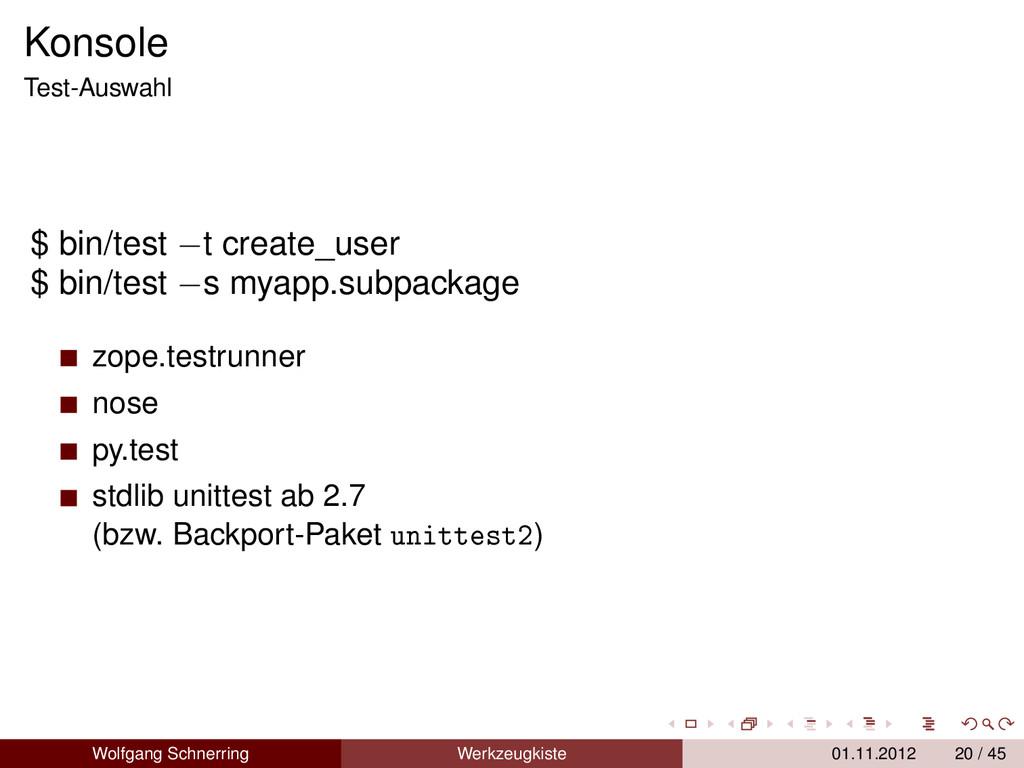 Konsole Test-Auswahl $ bin/test −t create_user ...
