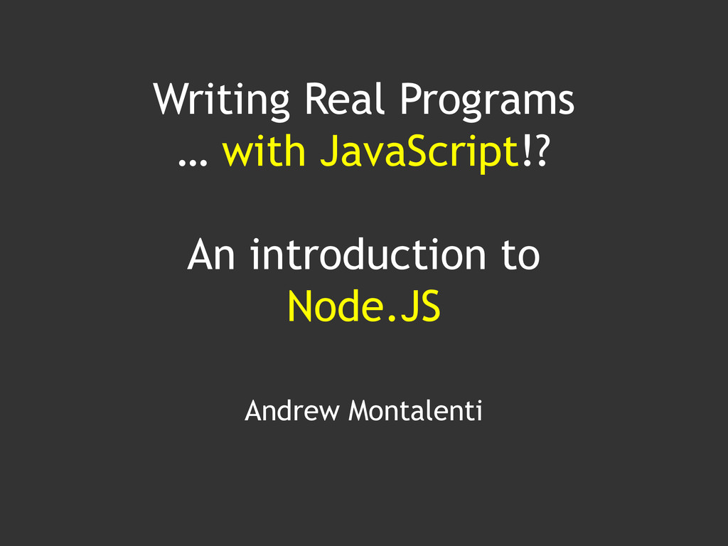 Writing Real Programs … with JavaScript!? An in...