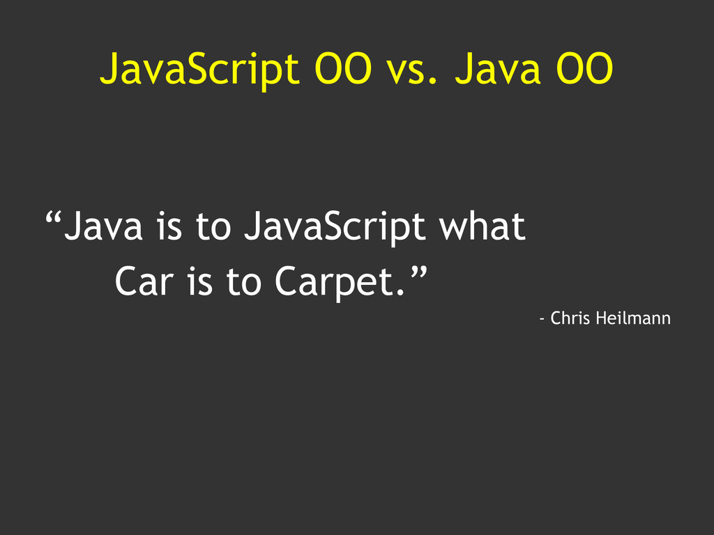 "JavaScript OO vs. Java OO ""Java is to JavaScrip..."