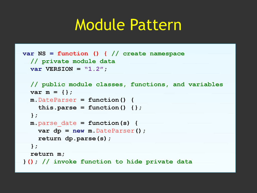Module Pattern var NS = function () { // create...