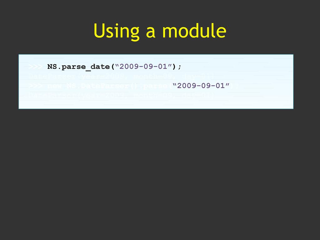 "Using a module >>> NS.parse_date(""2009-09-01"");..."