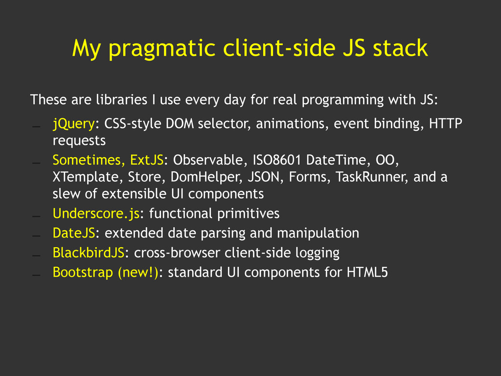My pragmatic client-side JS stack These are lib...