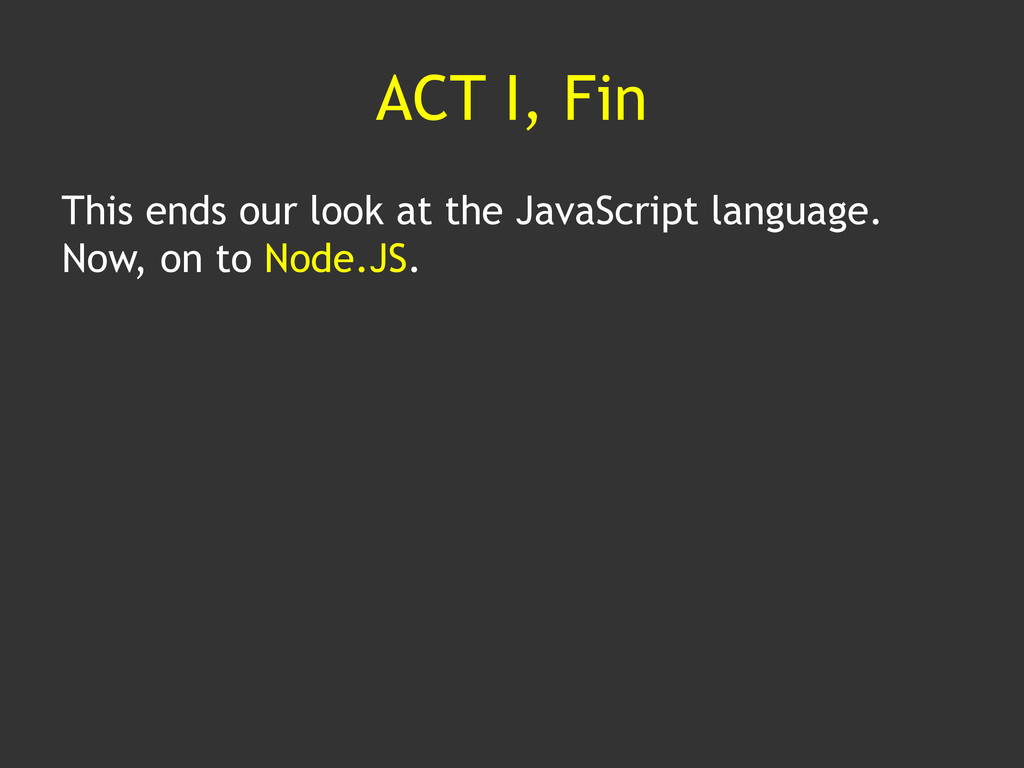 ACT I, Fin This ends our look at the JavaScript...