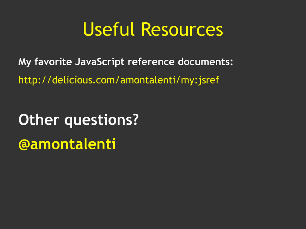 Useful Resources My favorite JavaScript referen...