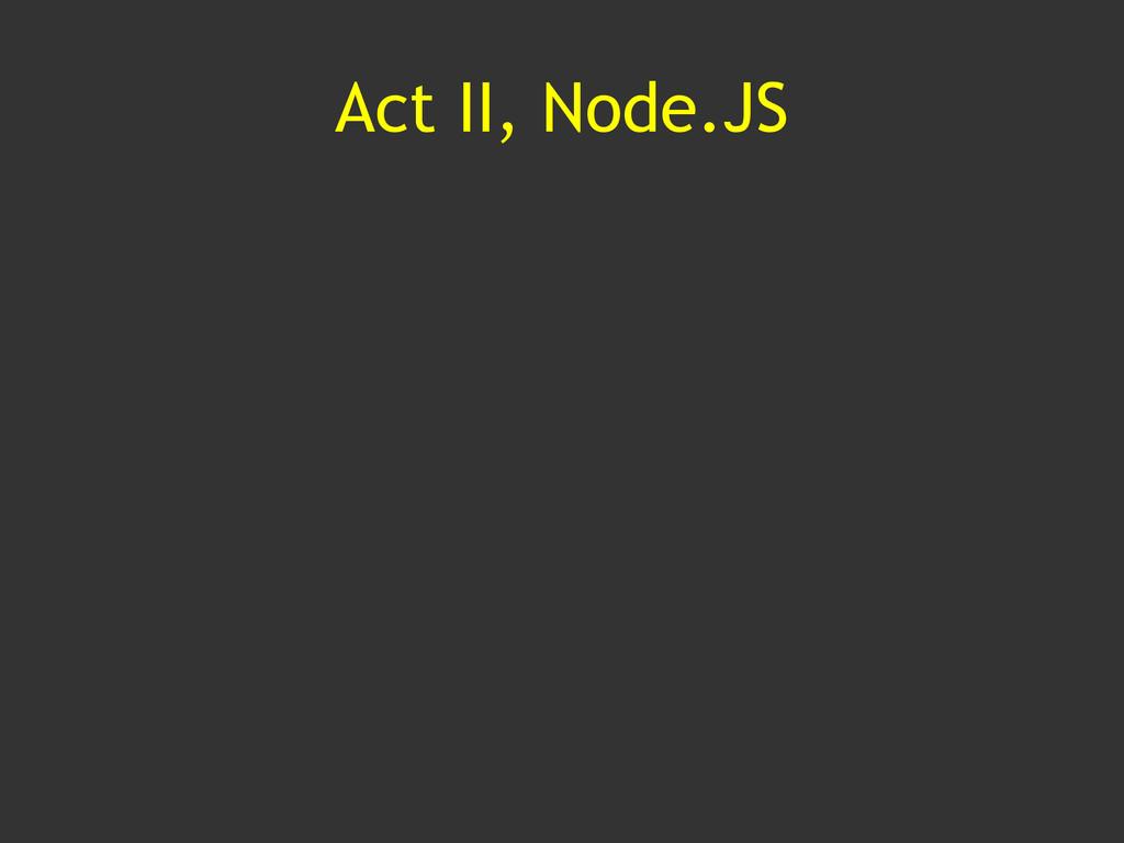Act II, Node.JS
