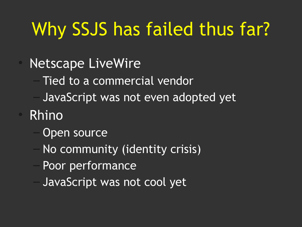 Why SSJS has failed thus far? • Netscape LiveWi...