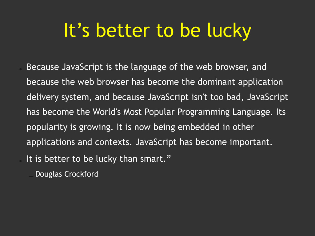 It's better to be lucky • Because JavaScript is...