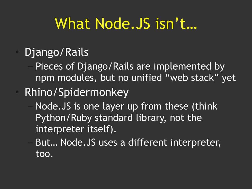 What Node.JS isn't… • Django/Rails – Pieces of ...