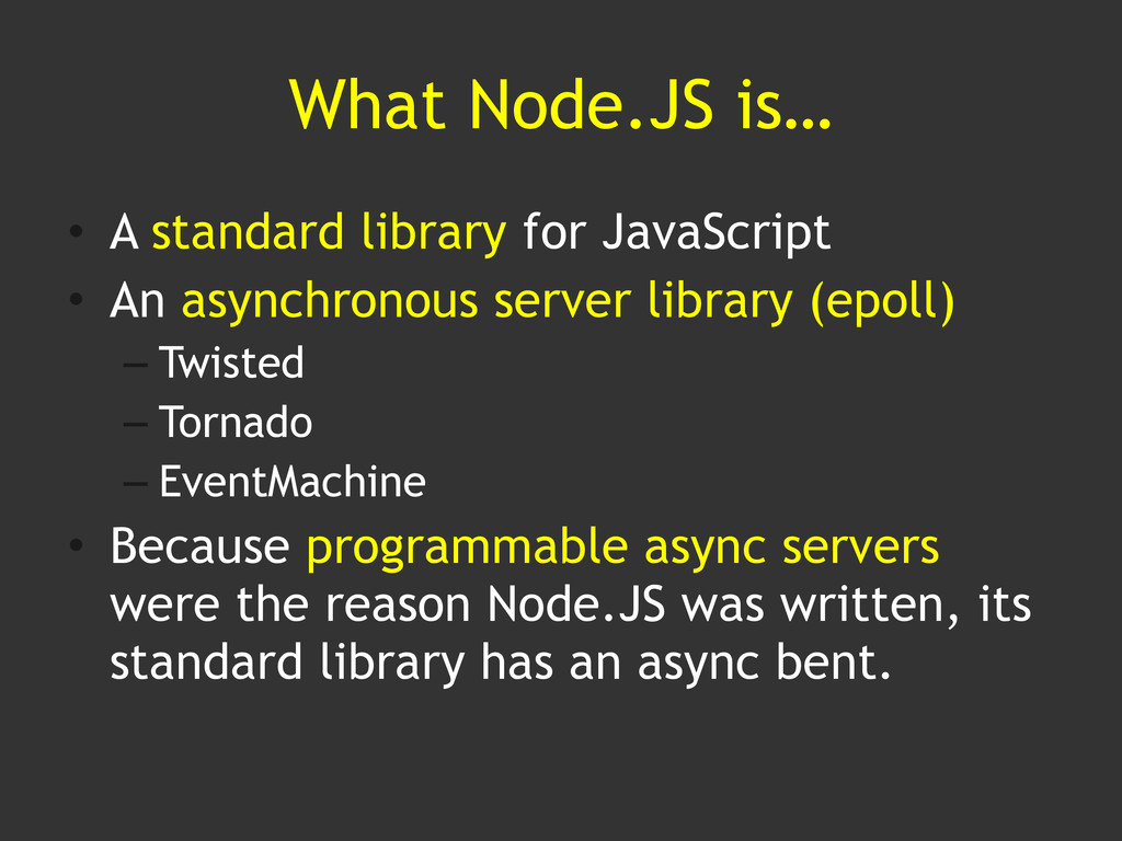 What Node.JS is… • A standard library for JavaS...