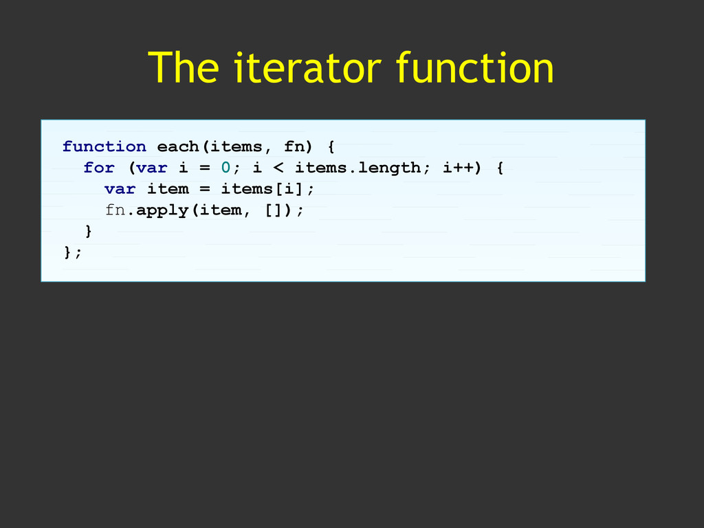 The iterator function function each(items, fn) ...