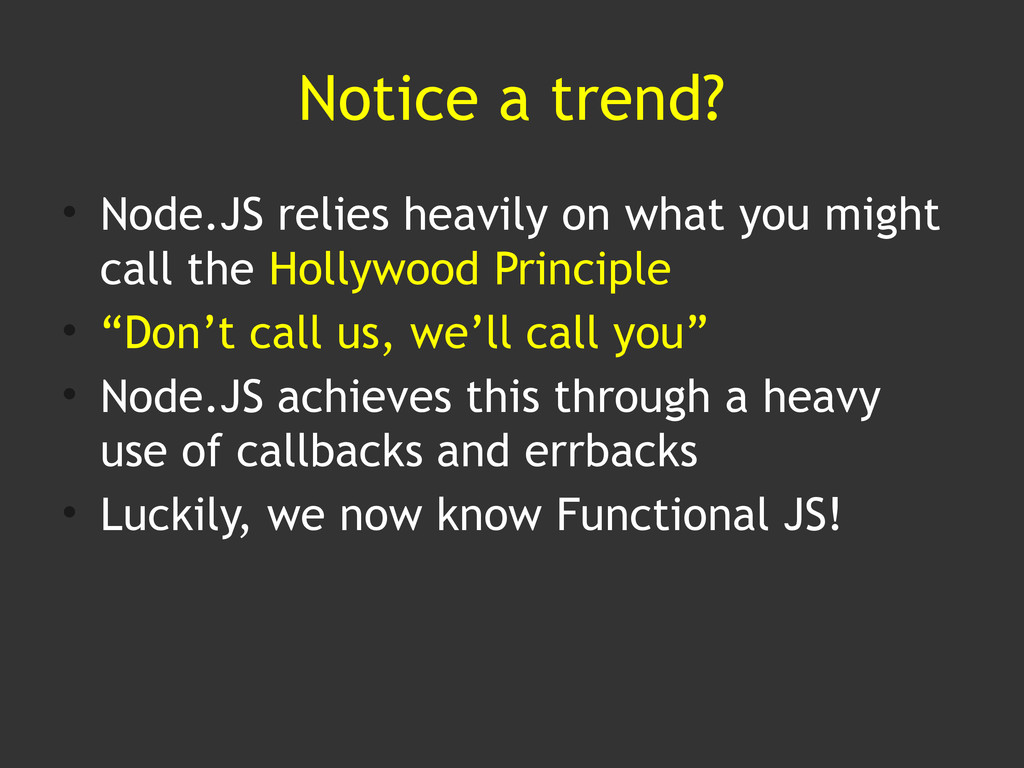 Notice a trend? • Node.JS relies heavily on wha...
