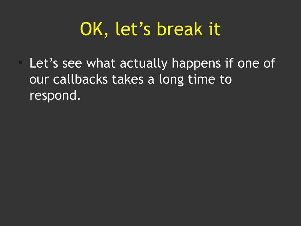 OK, let's break it • Let's see what actually ha...
