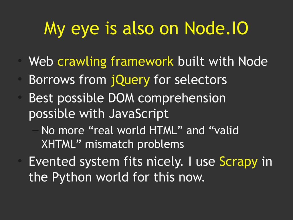 My eye is also on Node.IO • Web crawling framew...