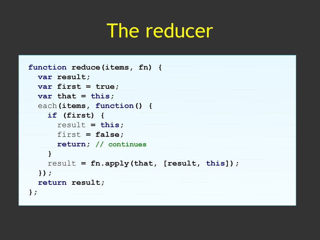 The reducer function reduce(items, fn) { var re...