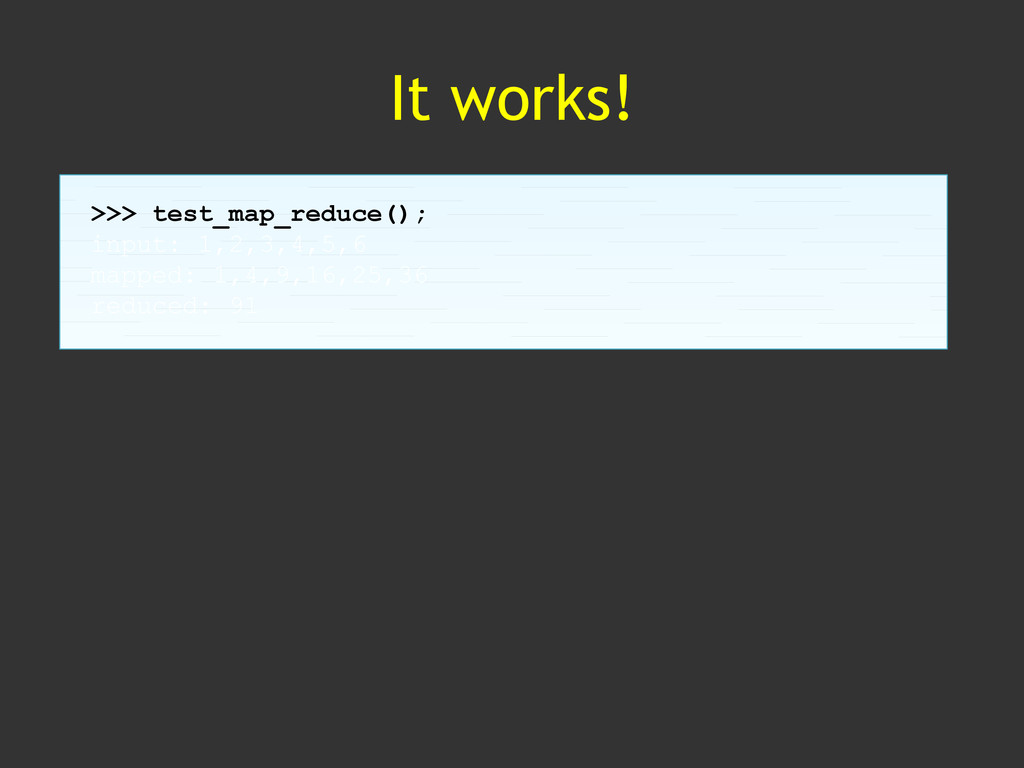 It works! >>> test_map_reduce(); input: 1,2,3,4...