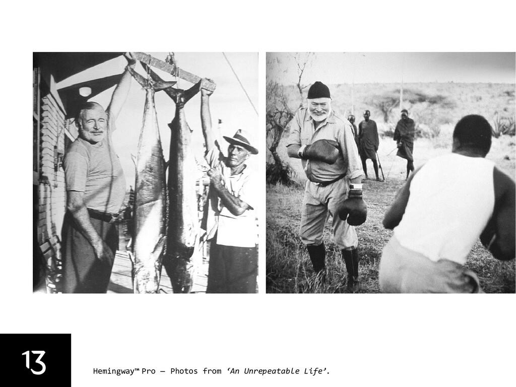 13 Hemingway™ Pro — Photos from 'An Unrepeatabl...