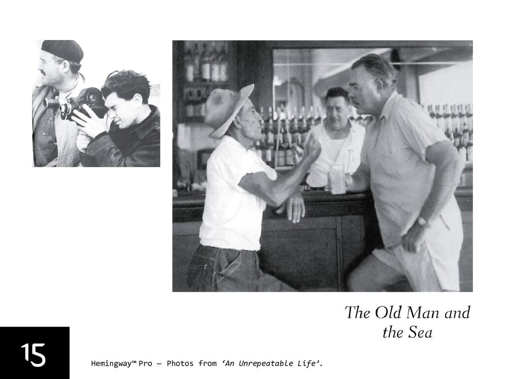 15 Hemingway™ Pro — Photos from 'An Unrepeatabl...