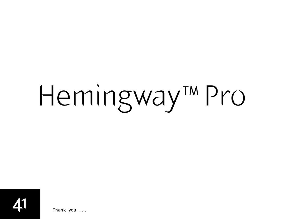 Thank you ... Hemingway™ Pro 41
