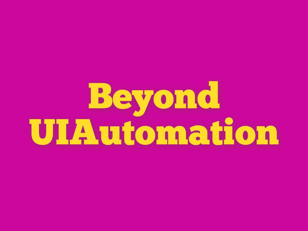 Beyond UIAutomation