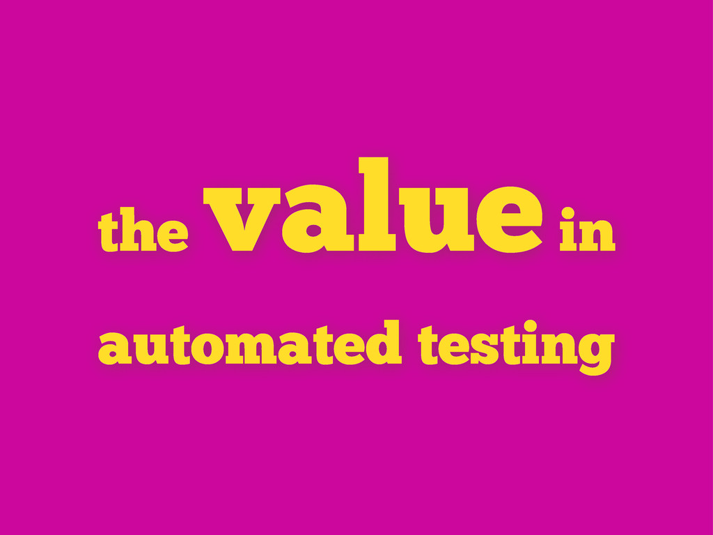 the value in automated testing