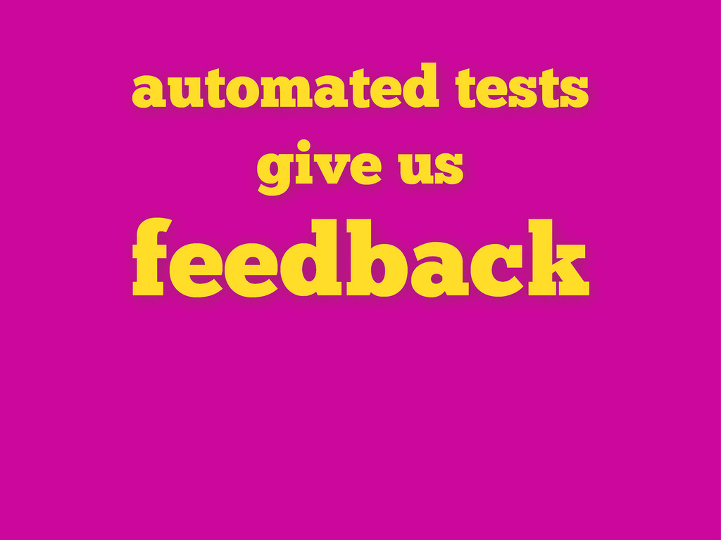 feedback automated tests give us