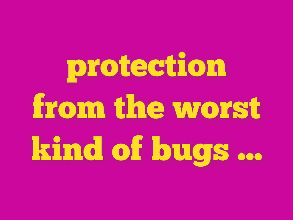 protection from the worst kind of bugs ...