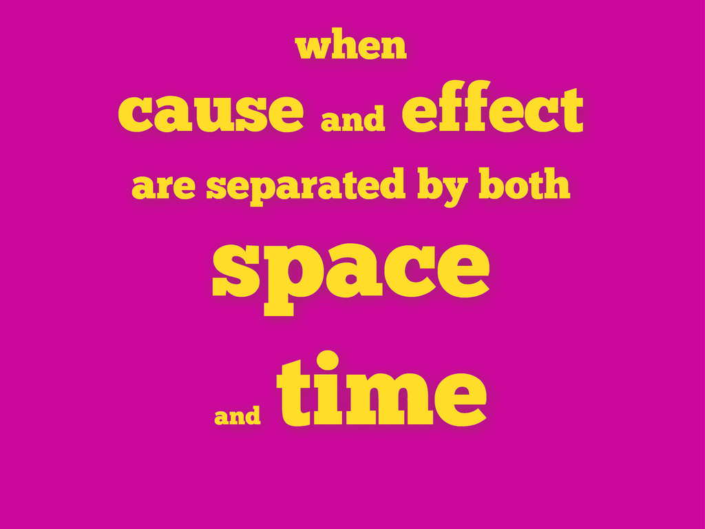 when cause and effect are separated by both spa...
