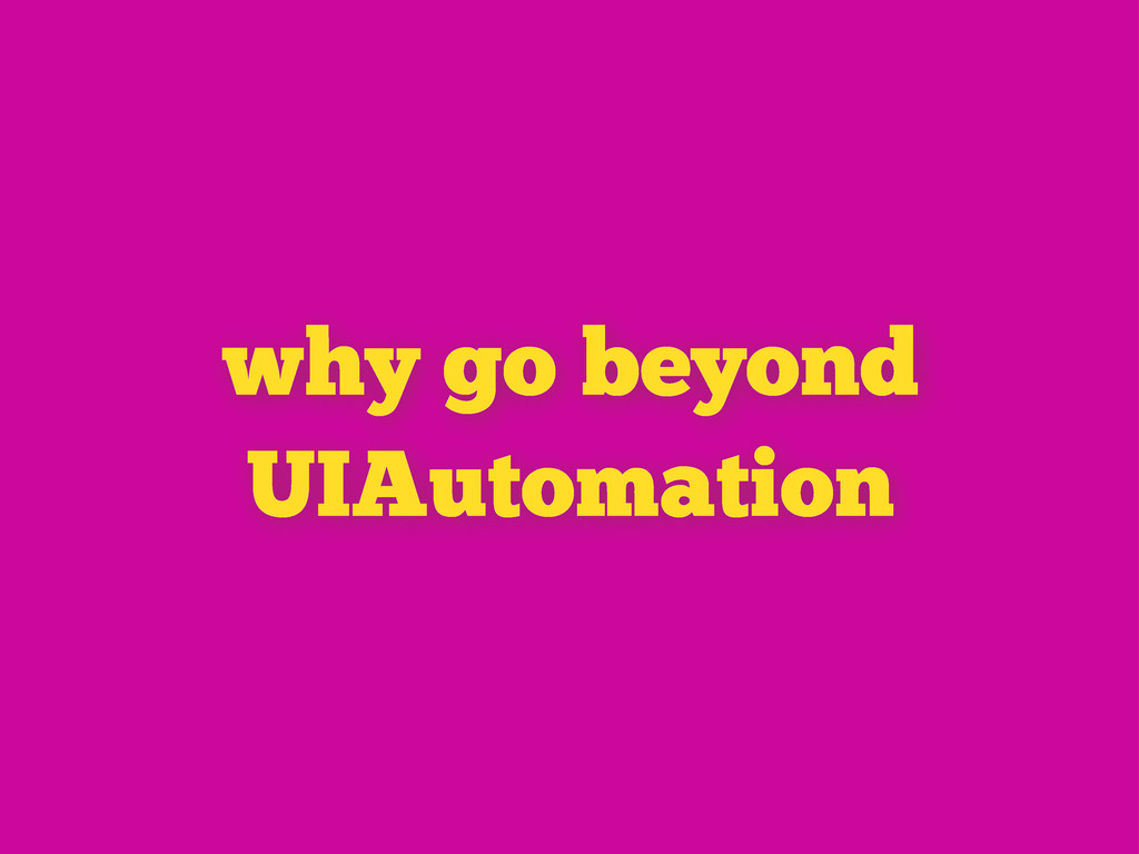 why go beyond UIAutomation