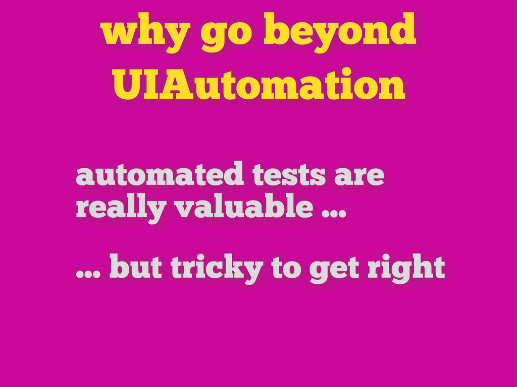 why go beyond UIAutomation automated tests are ...