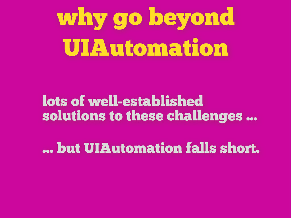 why go beyond UIAutomation lots of well-establi...