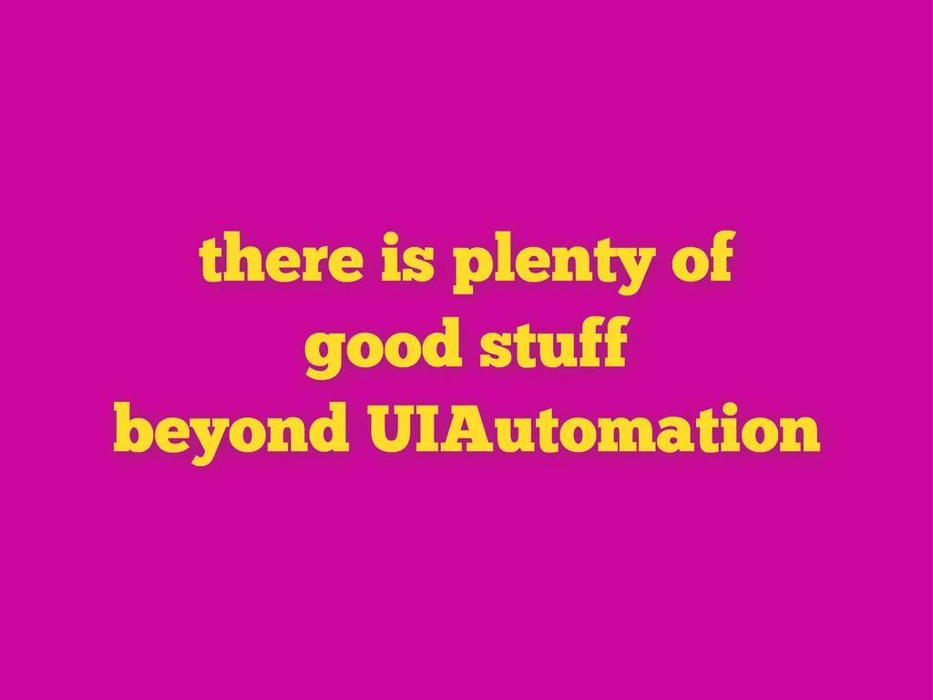 there is plenty of good stuff beyond UIAutomati...