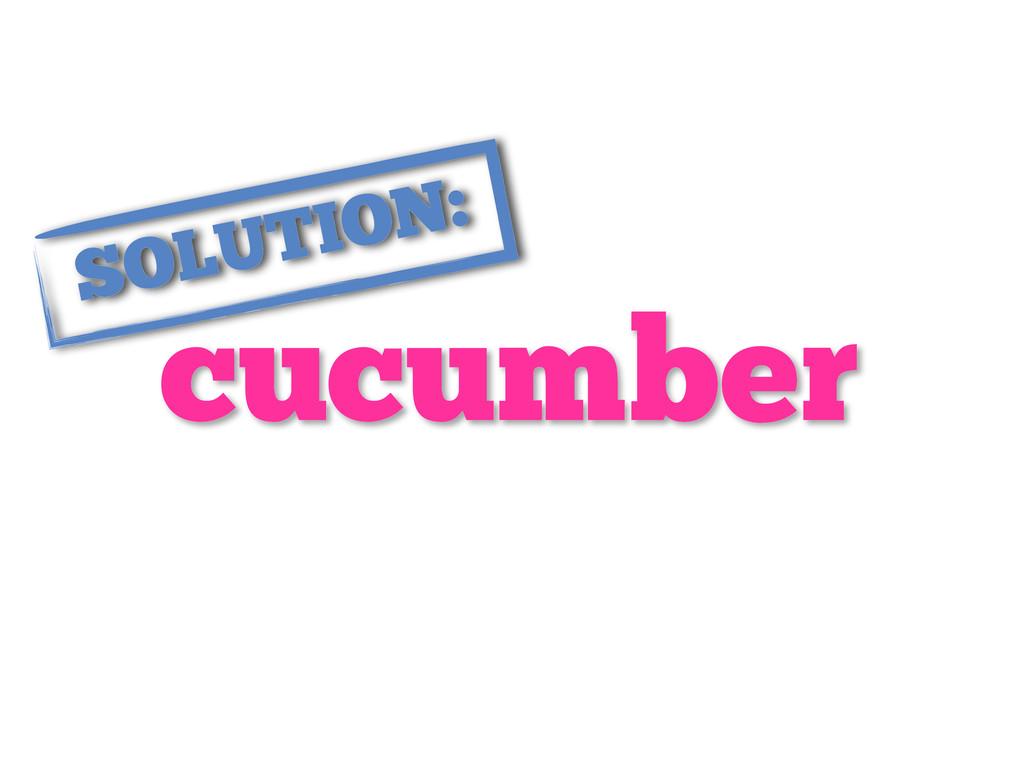 cucumber SOLUTION: