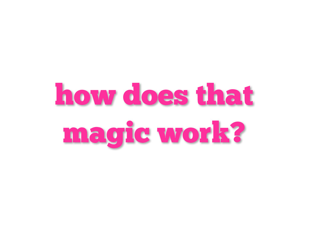 how does that magic work?