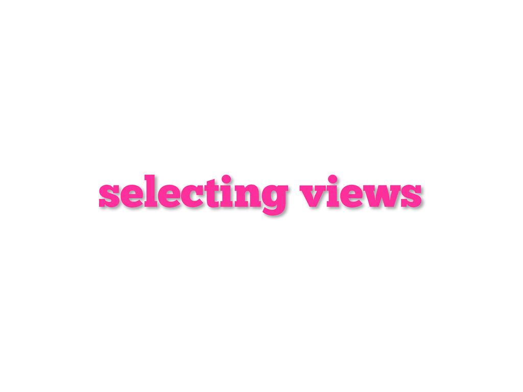 selecting views