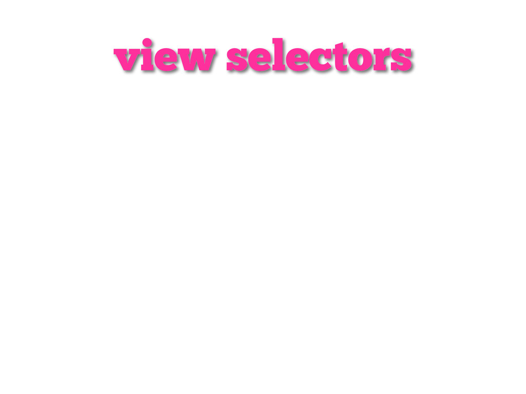 view selectors