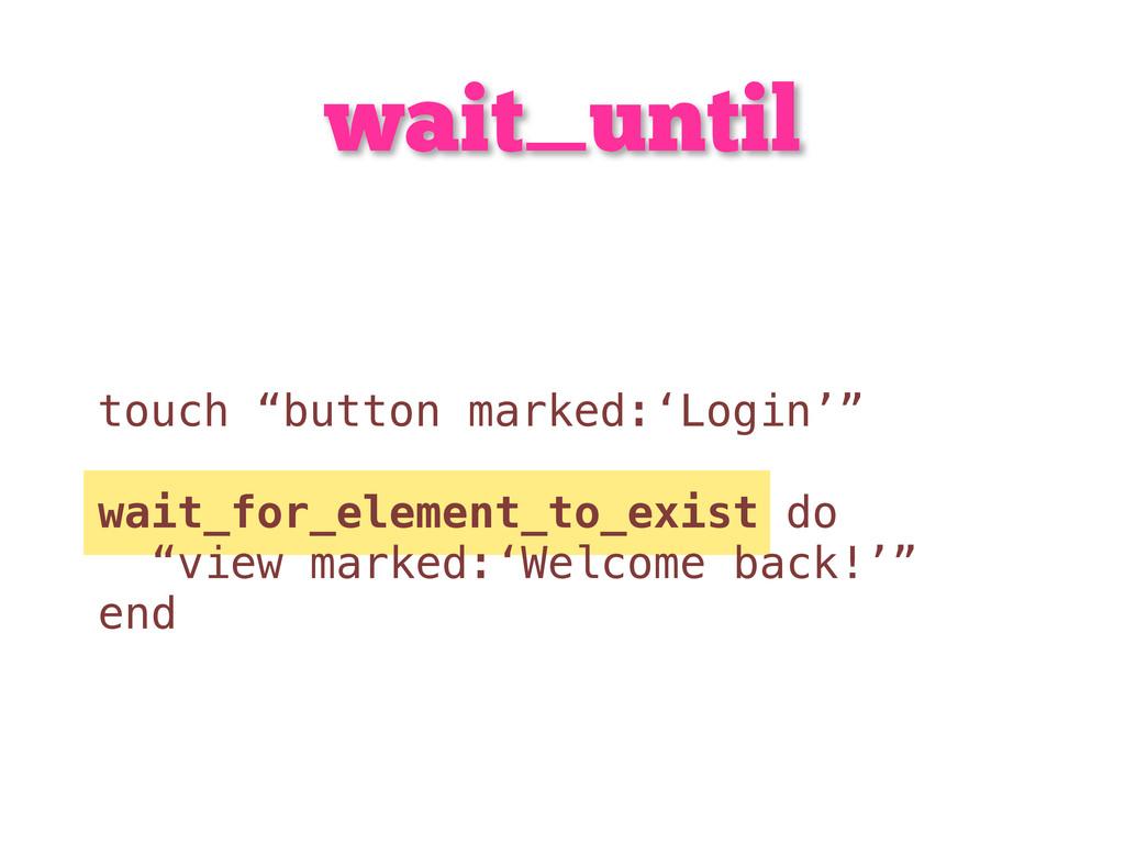 """wait_until touch """"button marked:'Login'"""" wait_f..."""