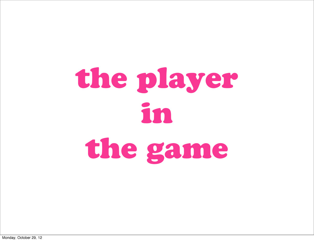 the player in the game Monday, October 29, 12