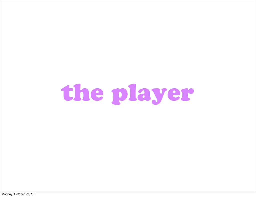the player Monday, October 29, 12