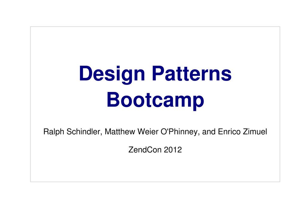 Design Patterns Bootcamp Ralph Schindler, Matth...