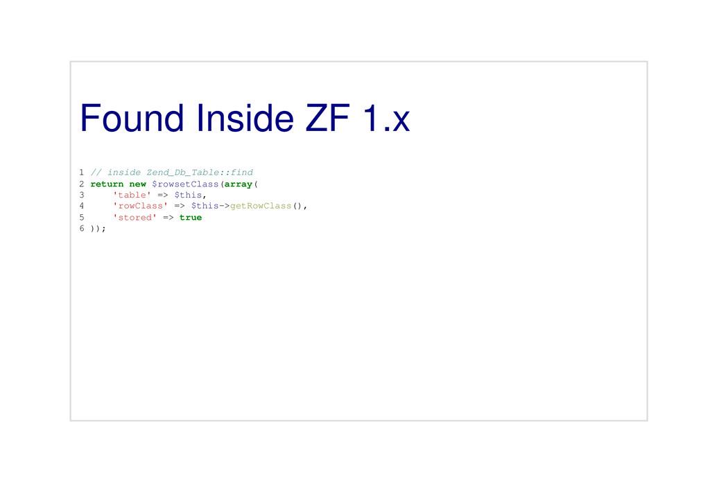 Found Inside ZF 1.x 1 // inside Zend_Db_Table::...
