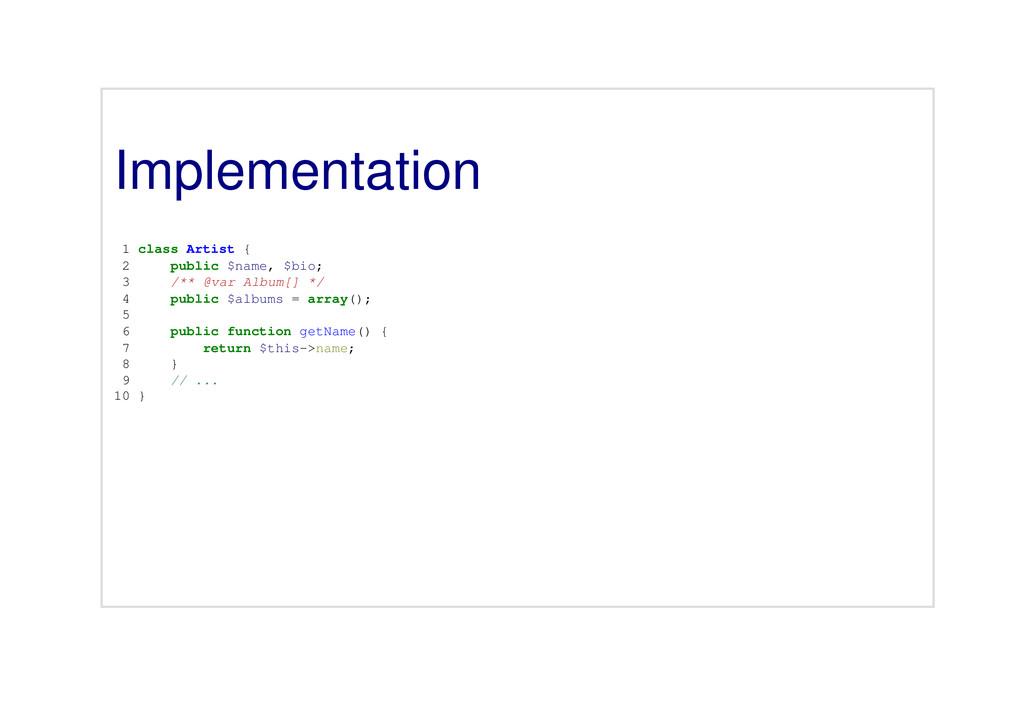 Implementation 1 class Artist { 2 public $name,...