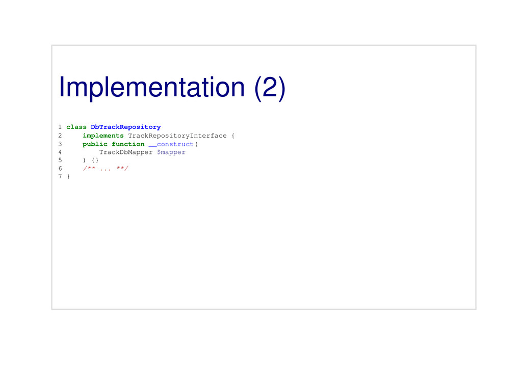 Implementation (2) 1 class DbTrackRepository 2 ...